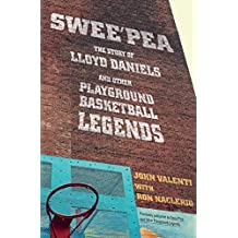 Swee'pea: The Story of Lloyd Daniels and Other Playground Basketball Legends by John Valenti (2016-07-05)