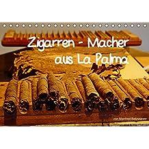 Zigarren - Macher aus La Palma (Tischkalender 2017 DIN A5 quer): Puros aus La Palma genießen Weltruf. Ein Blick in die Manufakturen zeigt das ... 14 Seiten ) (CALVENDO Lifestyle)