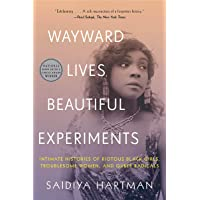 Wayward Lives, Beautiful Experiments – Intimate Histories of Riotous Black Girls, Troublesome Women, and Queer Radicals…