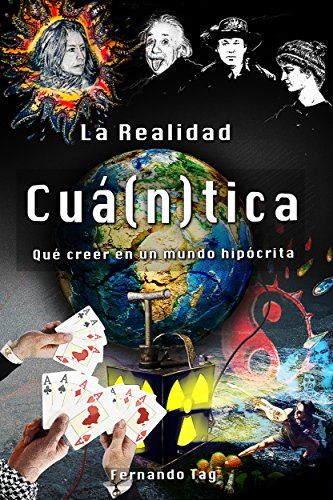 La Realidad Cuántica: Qué creer en un mundo hipócrita por Fernando Tag Poch