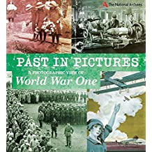 A Photographic View of World War One (Past in Pictures)
