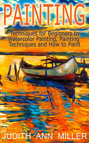 Painting: Techniques for Beginners to Watercolor Painting, Painting Techniques and How to Paint (Painting,Oil Painting,Acrylic Painting,Water Color Painting,Painting ... Techniques Book 3) (English Edition)