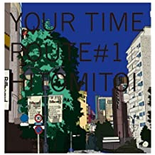 YOUR TIME ROUTE 1 by HITOMITOI