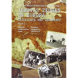 Jehovas Zeugen in Europa - Geschichte und Gegenwart: Band 2: Baltikum, Dänemark/Norwegen, Finnland, Großbritannien/Irland, GUS/Georgien, Kasachstan, Rumänien/AUR, Schweden, Ukraine/UdSSR