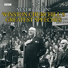 Winston Churchill's Greatest Speeches: Vol 1: Never Give In! (Radio Collection)