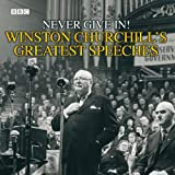 Winston Churchill's Greatest Speeches: Vol 1: Never Give In!: No. 1 (Radio Collection)