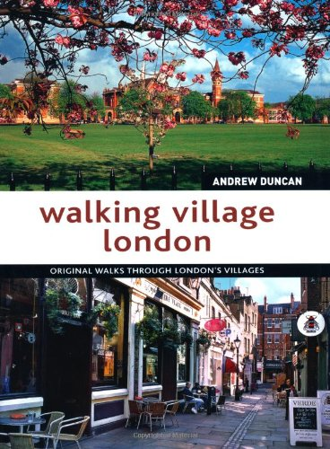 Walking Village London: Original Walks Through London's Villages