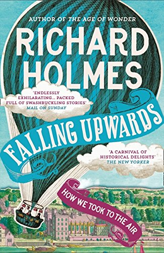 Falling Upwards: How We Took to the Air por Richard Holmes