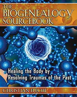 The Biogenealogy Sourcebook: Healing the Body by Resolving Traumas of the Past (English Edition) par [Flèche, Christian]