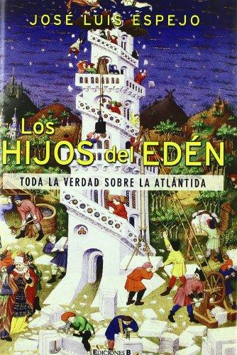 Los Hijos del Eden: Toda la Verdad Sobre la Atlantida (No Ficcion Divulgacion) por Jose Luis Espejo