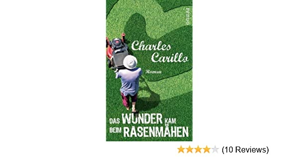 Das Wunder Kam Beim Rasenmahen Roman Amazon De Charles Carillo