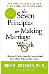 The Seven Principles For Making Marriage Work: A practical guide from the international bestselling relationship expert Paperback