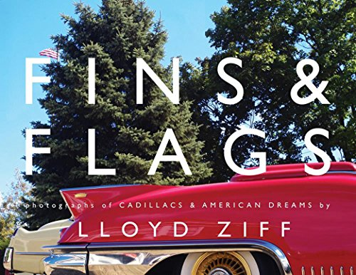 Fins and Flags: Photographs of Cadillacs & American Dreams (Flag American Dream)