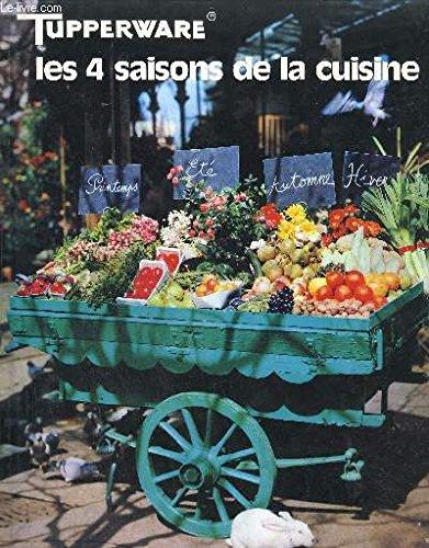 LES 4 SAISONS DE LA CUISINE TUPPERWARE - Filets de sole en papilottes - Quenelles aux fruits de mer - Brochettes de légumes - Patés au crabe - Potage aux légumes d'automne - Quiche du causse - Foie gras
