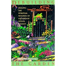 Rebuilding the Garden: Healing the Spiritual Wounds of Childhood Sexual Assault by Karla McLaren (1-Apr-1997) Paperback
