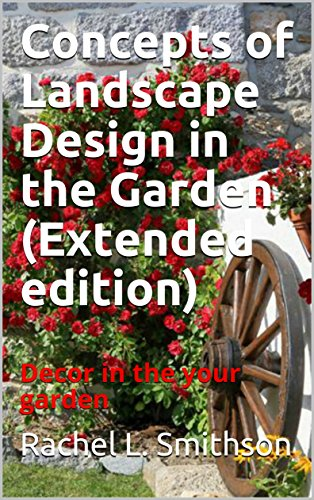 Concepts of Landscape Design in the Garden (Extended edition): Decor in the your garden