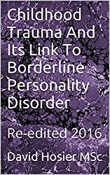 Childhood Trauma And Its Link To Borderline Personality Disorder: Re-edited 2016