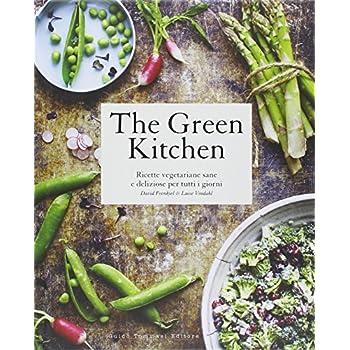 The Green Kitchen. Ricette Vegetariane Sane E Deliziose Per Tutti I Giorni