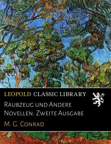 Raubzeug und Andere Novellen. Zweite Ausgabe por M. G. Conrad