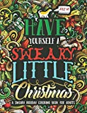 Have Yourself A Sweary Little Christmas: A Swear Word Holiday Coloring Book for Adult...