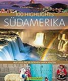 100 Highlights Südamerika: Alle Ziele, die Sie gesehen haben sollten - Andreas Drouve