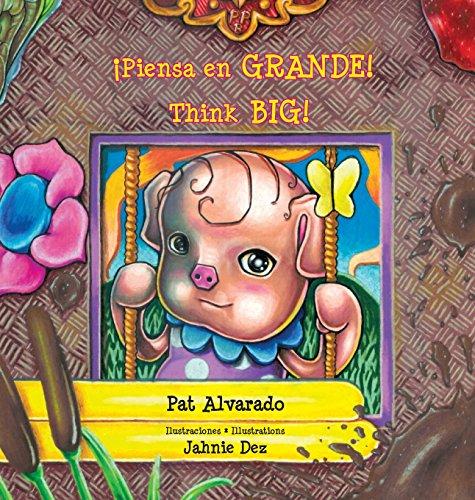 Piensa en grande * Think Big: La historia de una cerdita * A Little Pig's Story por Pat Alvarado