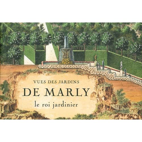 Vues des jardins de Marly : Le roi jardinier