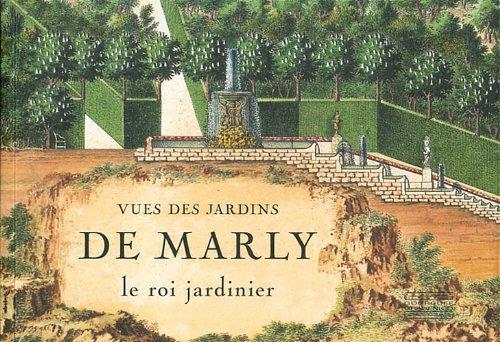 Vues des jardins de Marly : Le roi jardinier par Gérard Mabille