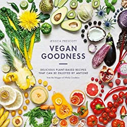Vegan Goodness: Delicious Plant Based Recipes That Can be Enjoyed by Anyone