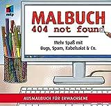 Malbuch 404 not found: Mehr Spaß mit Bugs, Spam, Kabelsalat & Co. Ausmalbuch für Erwachsene (mitp Anwendungen)