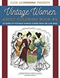 Vintage Women: Adult Coloring Book #4: Victorian Fashion Scenes from the Late 1800s: Volume 4 (Vintage Women: Adult Coloring Books)