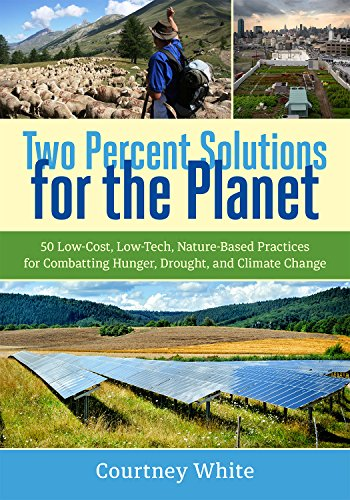 Two Percent Solutions for the Planet: 50 Low-Cost, Low-Tech, Nature-Based Practices for Combatting Hunger, Drought, and Climate Change por Courtney White