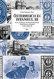 Österreich in Istanbul III: K. (u.) K. Präsenz im Osmanischen Reich. With Abstracts in English. Türkçe özetler ile