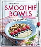 Smoothie Bowls: Das Rezeptbuch