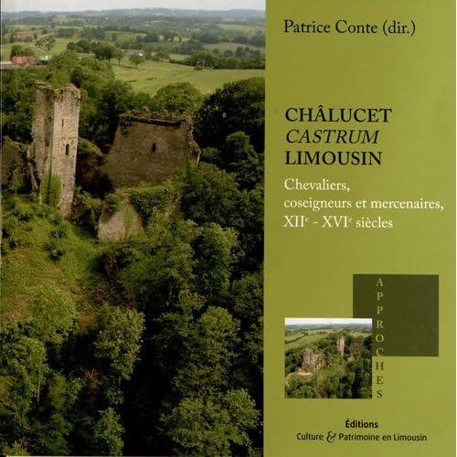 Châlucet, castrum Limousin : Chevaliers, coseigneurs et mercenaires, XIIe-XVIe siècles