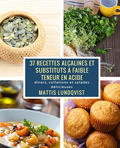 Couverture du livre 37 recettes alcalines et substituts à faible teneur en Acide: dîners, collations et salades délicieuses
