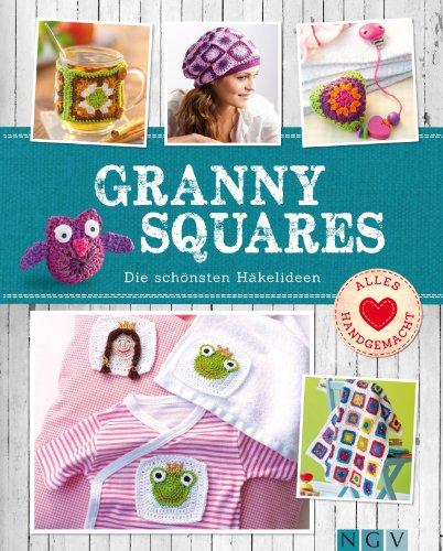 Granny Squares: Die schönsten Häkelideen (Alles handgemacht) (Granny Square Mütze)