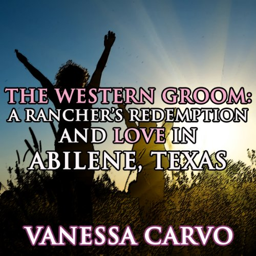 The Western Groom: A Rancher's Redemption & Love In Abilene, Texas (Christian Bible Historical Romance) (English Edition)