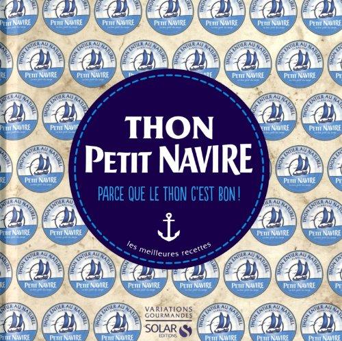 Thon Petit Navire : Parce que le thon c'est bon ! Les meilleures recettes