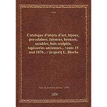 Catalogue d'objets d'art, bijoux, porcelaines, faïences, bronzes, meubles, bois sculptés, tapisserie