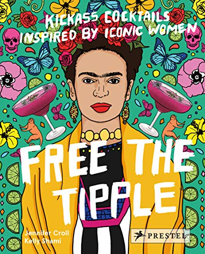 Free the Tipple : Kickass cocktails inspired by iconic women por Jennifer Croll
