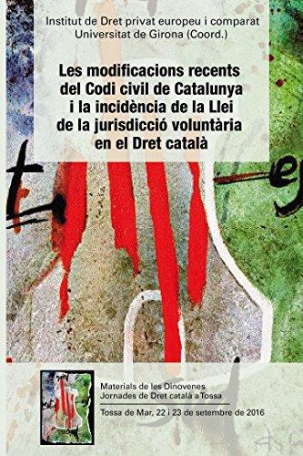 Les Modificacions recents del Codi civil de Catalunya i la incidència de la Llei de la jurisdicció voluntària en el dret català por Varios autores