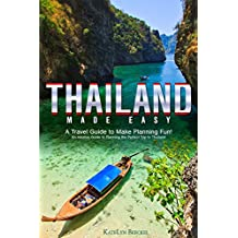 Thailand Made Easy: A Travel Guide to Make Planning Fun! - An Intuitive Guide to Planning the Perfect Trip to Thailand (English Edition)