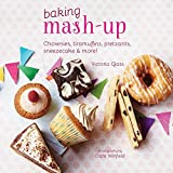 Baking Mash-Up: Chownies, tiramuffins, pretzants, sneesecake and more! by Victoria Glass (2014-09-11)
