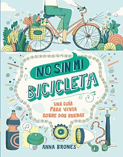 No sin mi bicicleta: Una guía para vivir sobre dos ruedas (Deportes)