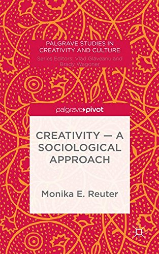 Creativity - A Sociological Approach (Palgrave Studies in Creativity and Culture)