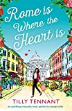 Rome is Where the Heart is: An uplifting romantic read, perfect to escape