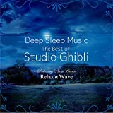 Deep Sleep Music - The Best of Studio Ghibli: Relaxing Piano Covers