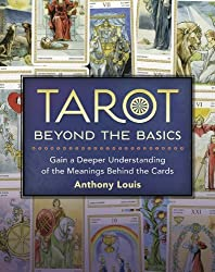 Tarot Beyond the Basics: Gain a Deeper Understanding of the Meanings Behind the Cards by Anthony Louis (2014-04-08)