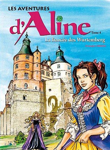 Les aventures d'Aline, Tome 4 : La fiance des Wurtemberg